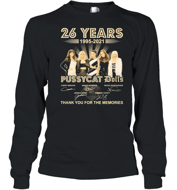 26 Years 1995 2021 Of The Pussycat Dolls Signatures Thank You For The Memories shirt Long Sleeved T-shirt