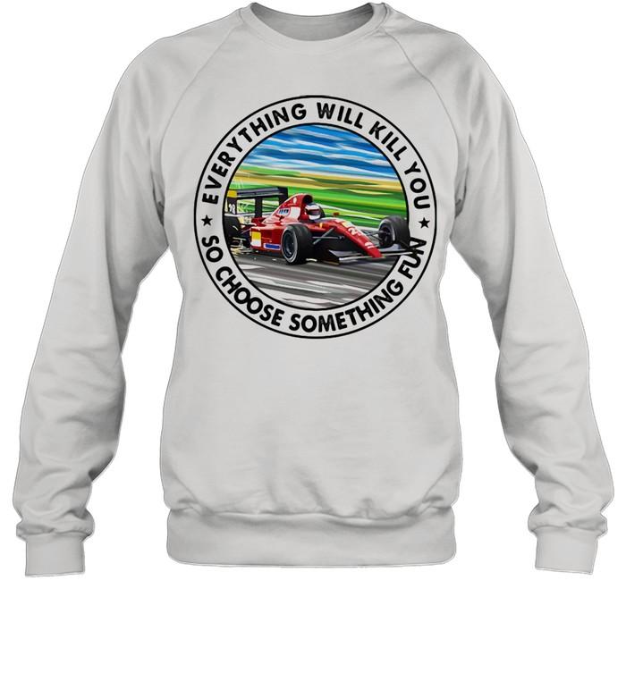 Everything Will Kill You So Shoose Something Fun Ferrar Racing  Unisex Sweatshirt