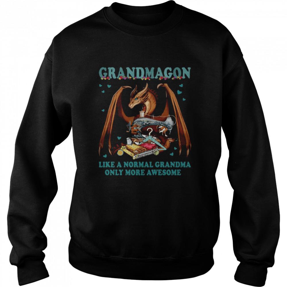 Grandmagon On Like Normal Grandma Only More Awesome T-shirt Unisex Sweatshirt