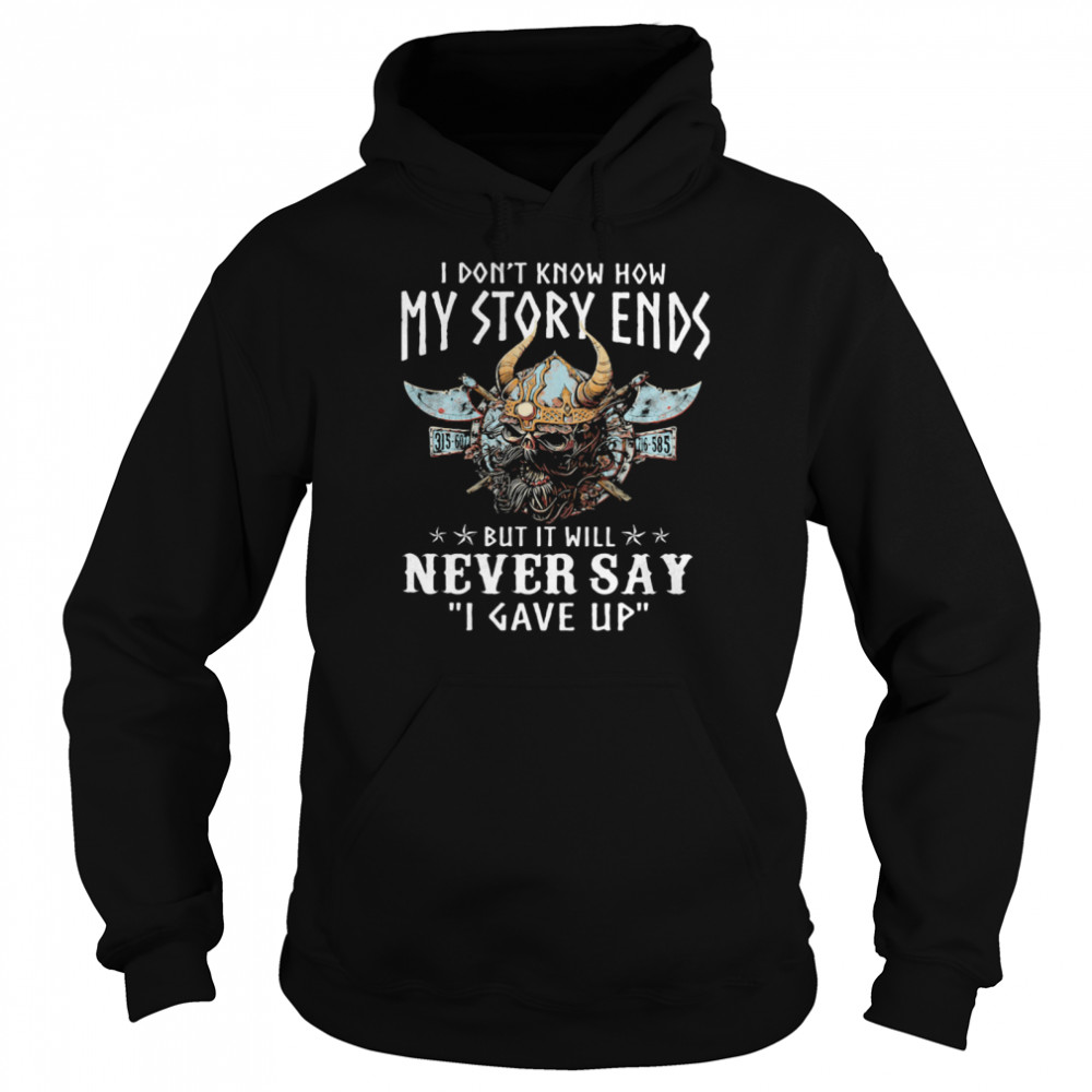 I Don't Know How My Story Ends But It Will Never Say I Gave Up Viking  Unisex Hoodie
