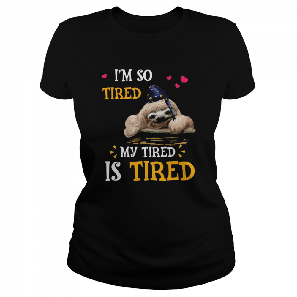 I'm So Tired My Tired Is Tired Sloths  Classic Women's T-shirt