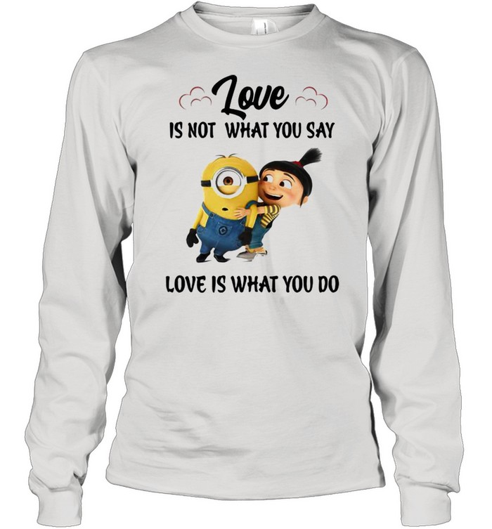 Love Is Not What You Say Love Is What You Do Minion  Long Sleeved T-shirt