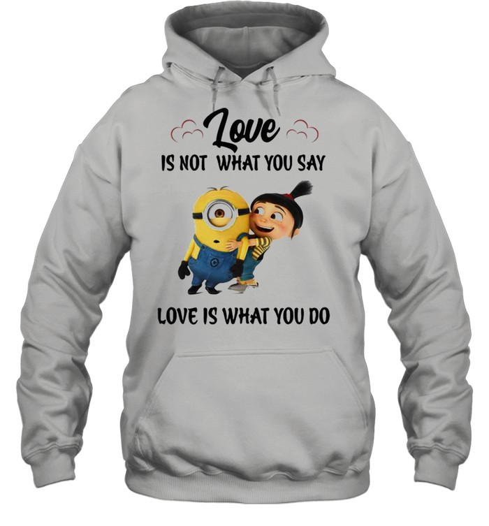 Love Is Not What You Say Love Is What You Do Minion  Unisex Hoodie