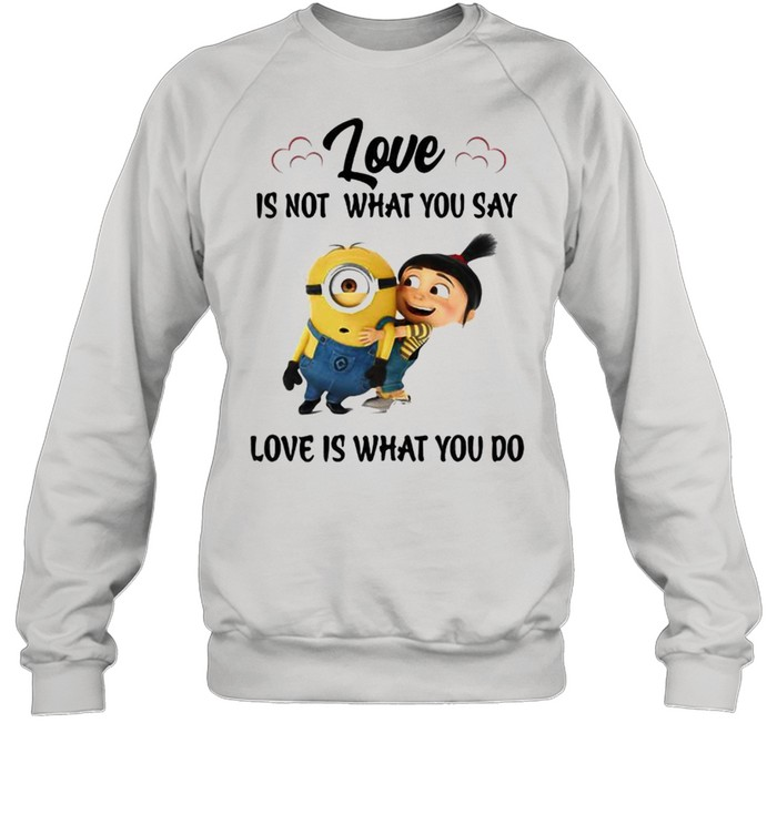Love Is Not What You Say Love Is What You Do Minion  Unisex Sweatshirt