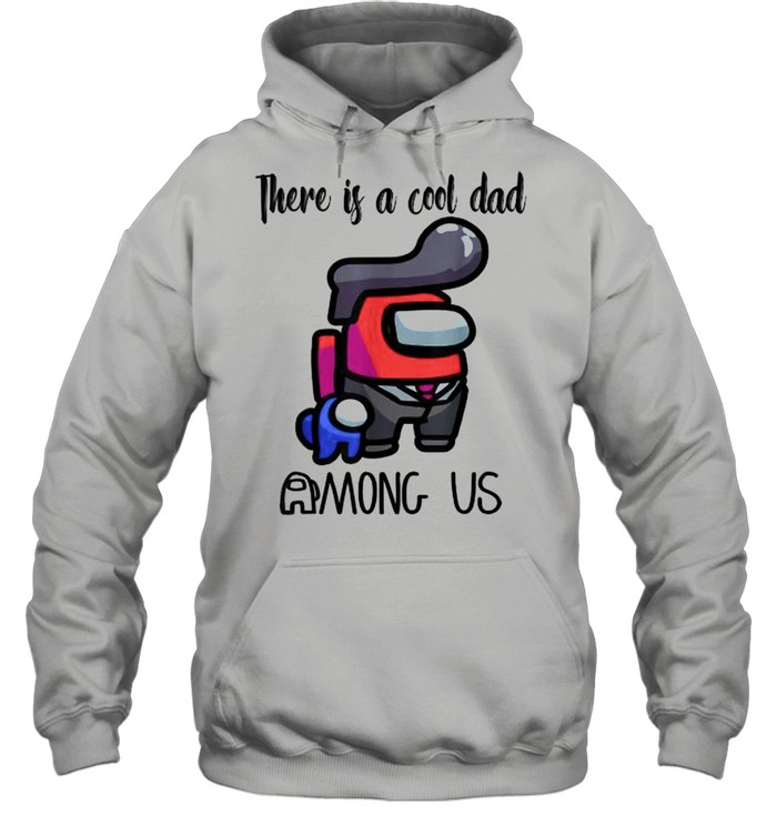 There Is A Cool Dad Among Us Father's Day  Unisex Hoodie