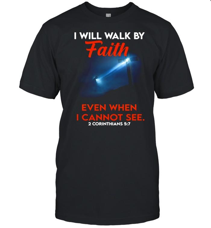 Cross God I Will Walk By Faith Even When I Cannot See 2 Corinthians 5 7 T-shirt Classic Men's T-shirt