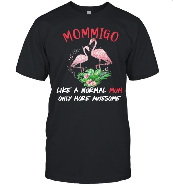 Flamingo mommigo like a normal mom only more awesome flower shirt Classic Men's T-shirt