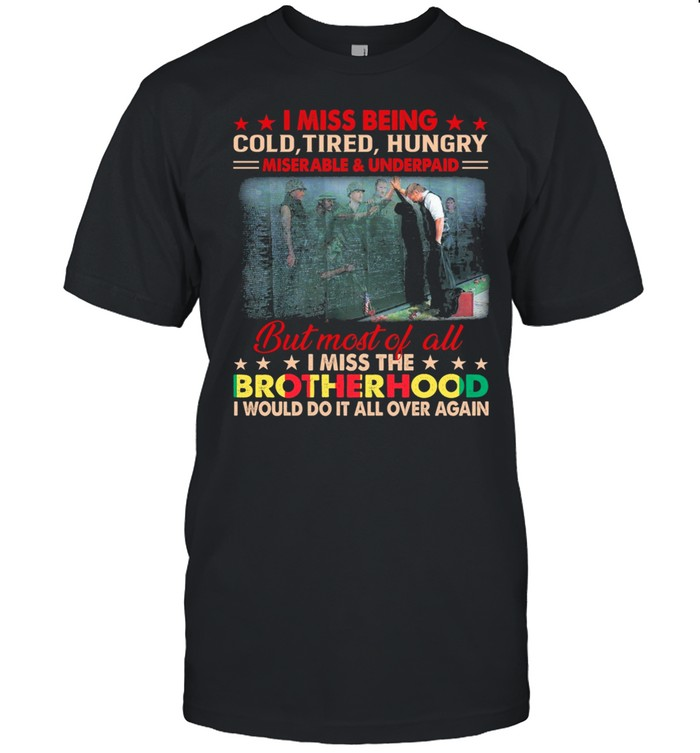 I Miss Being Cold Tired Hungry But Most Of All I Miss The Brotherhood shirt Classic Men's T-shirt