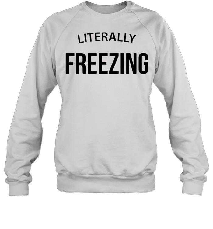 Literally Freezing shirt Unisex Sweatshirt