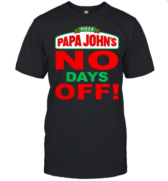 Pizza papa john's no days off shirt Classic Men's T-shirt