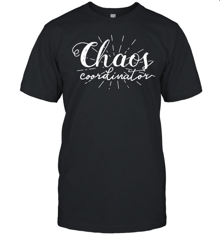 Chaos Coordinator Mothers Day shirt Classic Men's T-shirt