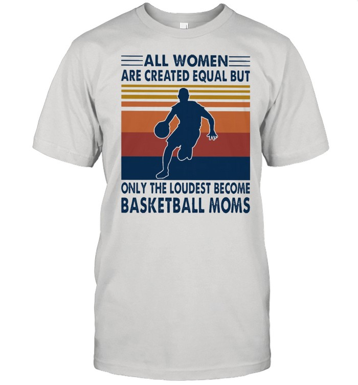 All women are created equal but only the loudest become Basketball moms vintage shirt Classic Men's T-shirt