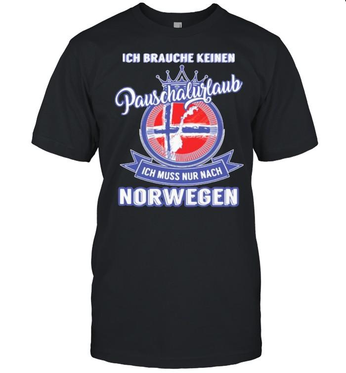 Ich Brauche Keinen Pauschalurlaub Ich Muss Nur Nach Norwegen T-shirt Classic Men's T-shirt