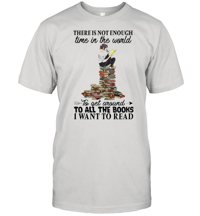 There is not enough time in the world to get around to all the books I want to read shirt Classic Men's T-shirt