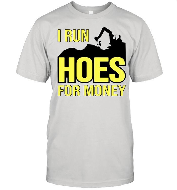 Excavator I run hoes for money shirt Classic Men's T-shirt