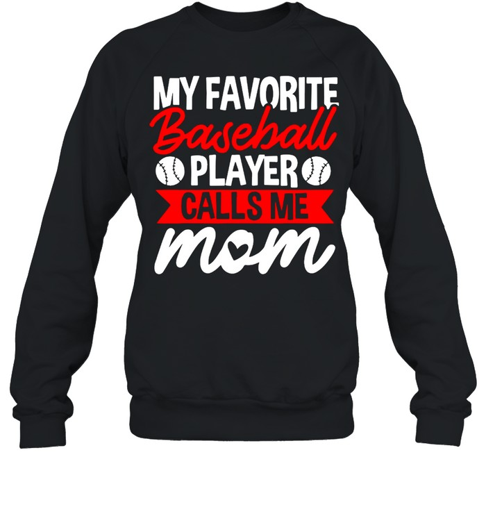 My Favorite Baseball Calls Me Mom shirt Unisex Sweatshirt