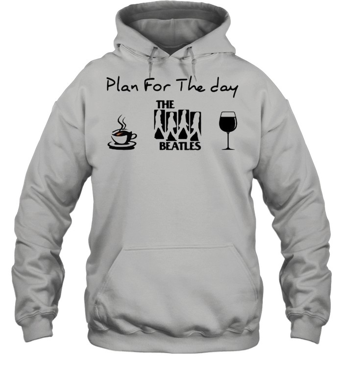Plan For The Day The Beatles Coffee And Wine  Unisex Hoodie