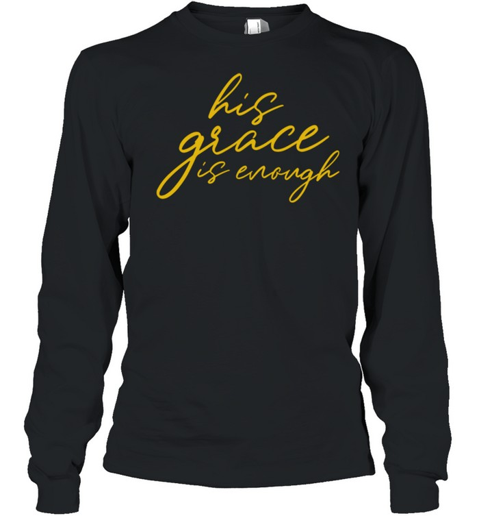His Grace is Enough Christian shirt Long Sleeved T-shirt