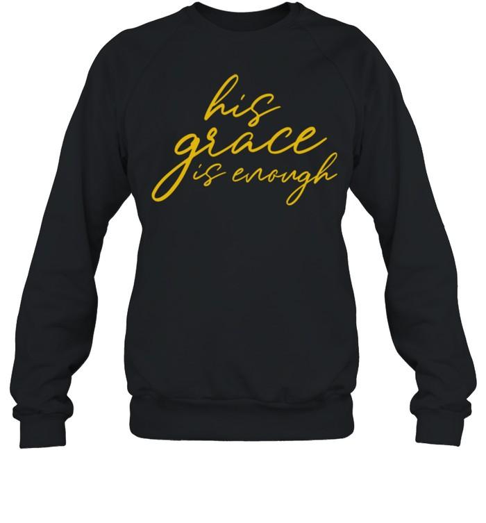 His Grace is Enough Christian shirt Unisex Sweatshirt