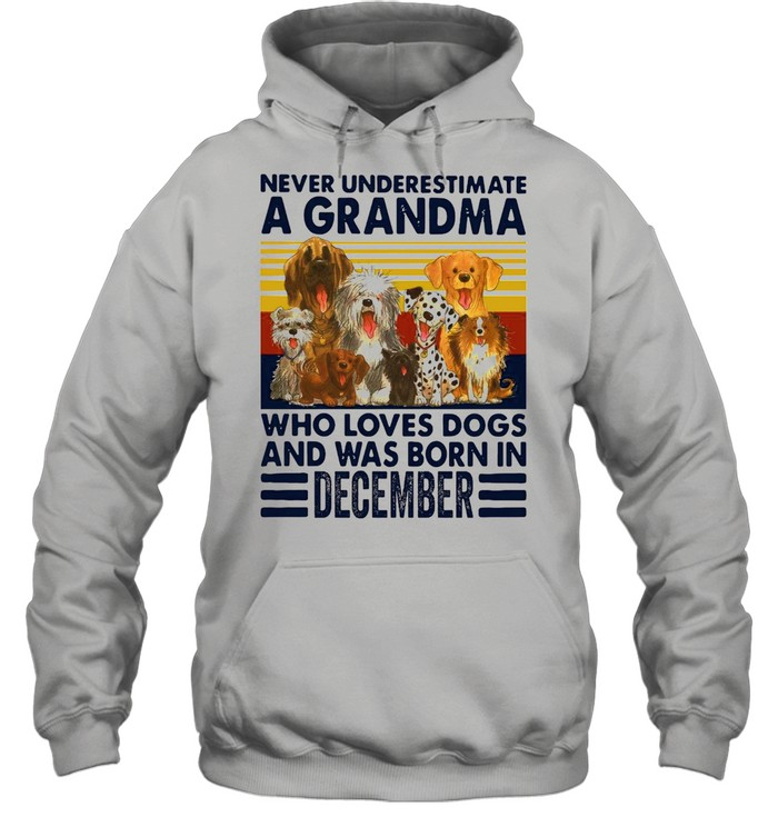 Never Underestimate A Grandma Who Love Dogs And Was Born In December Vintage shirt Unisex Hoodie