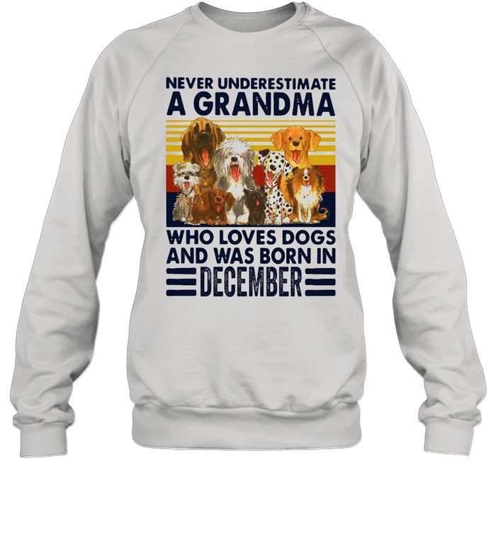 Never Underestimate A Grandma Who Love Dogs And Was Born In December Vintage shirt Unisex Sweatshirt