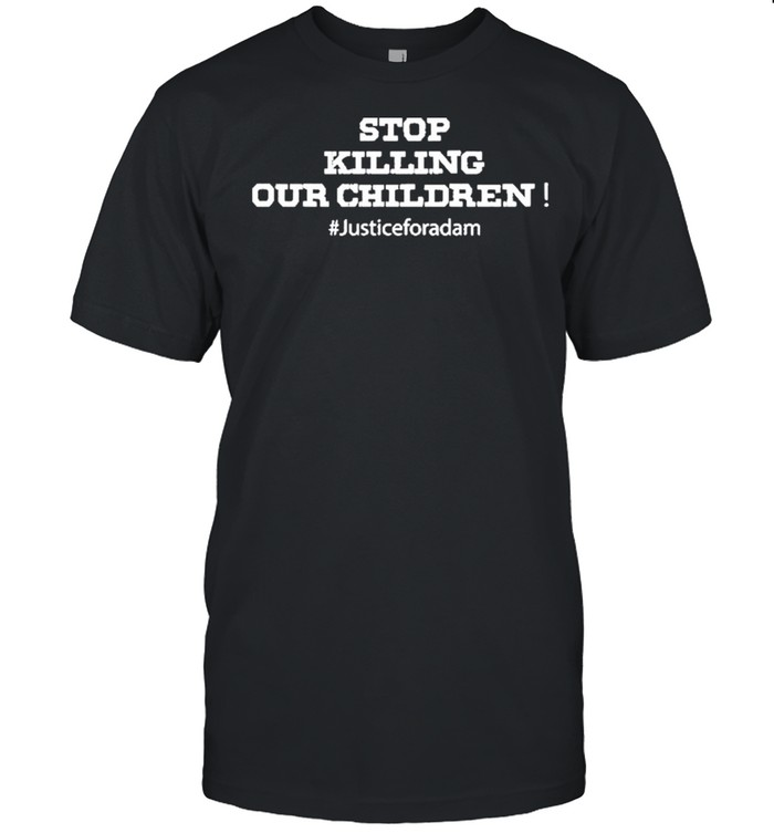 Stop Killing Our Children – Justice For Adam shirt Classic Men's T-shirt