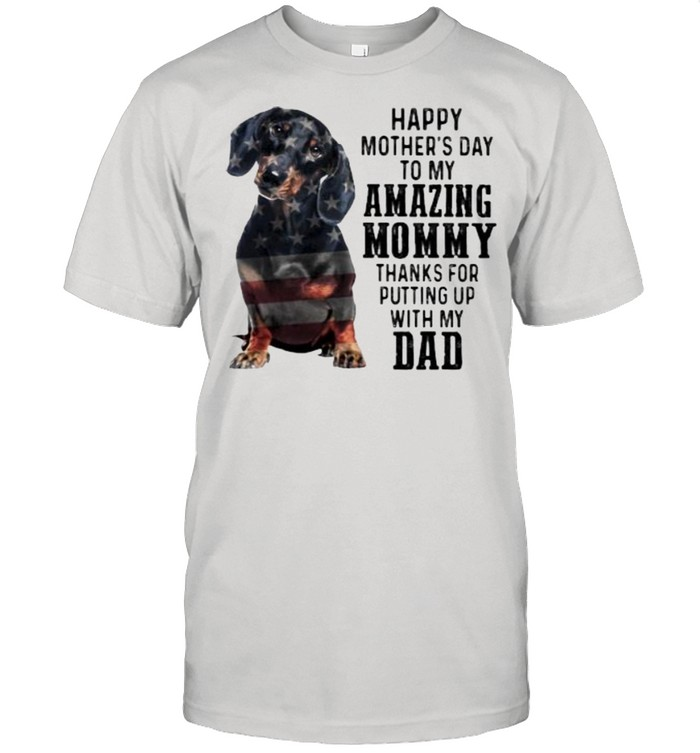 Happy Mother's Day To Amazing Mommy Dachshund Thanks For Putting Up With My Dad  Classic Men's T-shirt