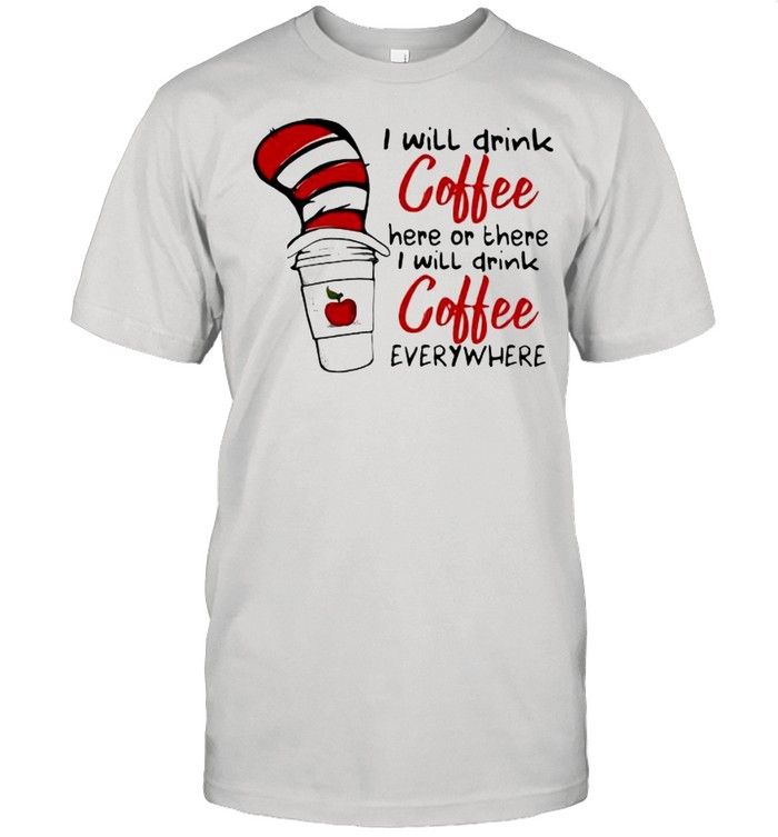 I Will Teach Coffee Here Or There I Will Teach Coffee Everywhere Dr Seuss  Classic Men's T-shirt