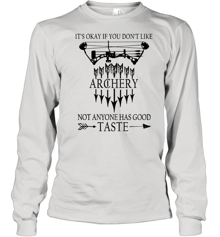 Its okay if you dont like archery not anyone has good taste shirt Long Sleeved T-shirt