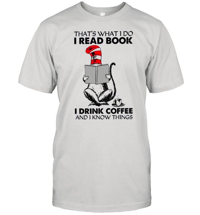 That's What I Do I Read Book I Drink Coffee And I Know Things Dr Seuss  Classic Men's T-shirt