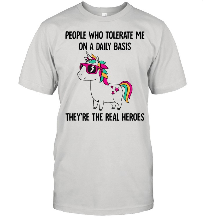 Unicorn people who tolerate Me on a daily basis theyre the real heroes shirt Classic Men's T-shirt