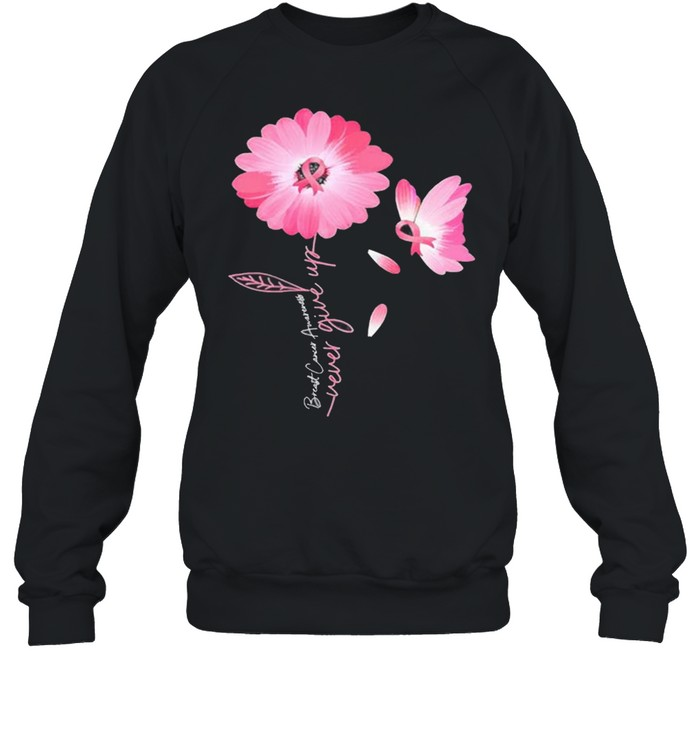 Daisy Flower Breast Cancer Never Give Up  Unisex Sweatshirt
