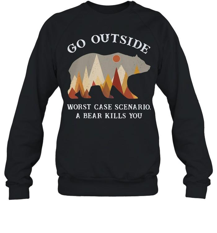 Go Outside Worst Case Scenario A Bear Kills You  Unisex Sweatshirt