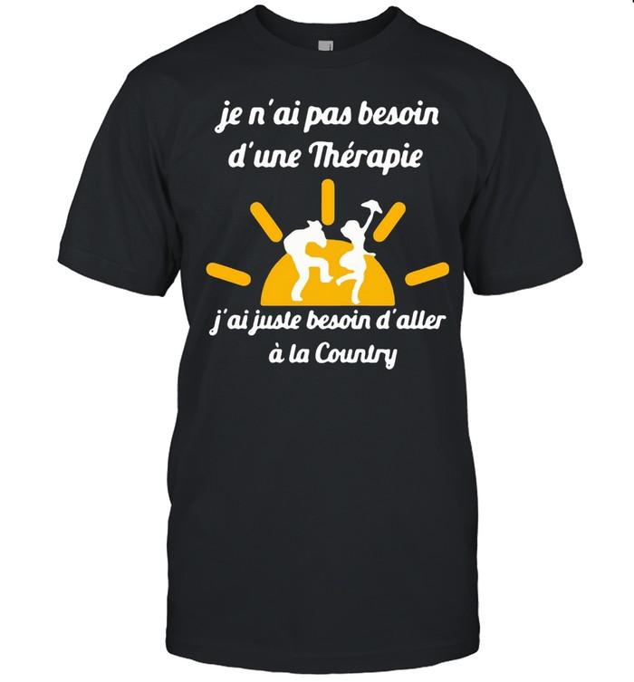 Je N'ai Pas Besoin D'une Therapie j'ai Juste Besoin D'aller A La Country T-shirt Classic Men's T-shirt