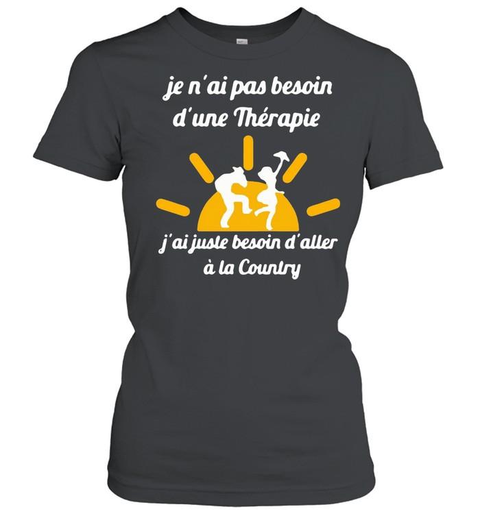 Je N'ai Pas Besoin D'une Therapie j'ai Juste Besoin D'aller A La Country T-shirt Classic Women's T-shirt