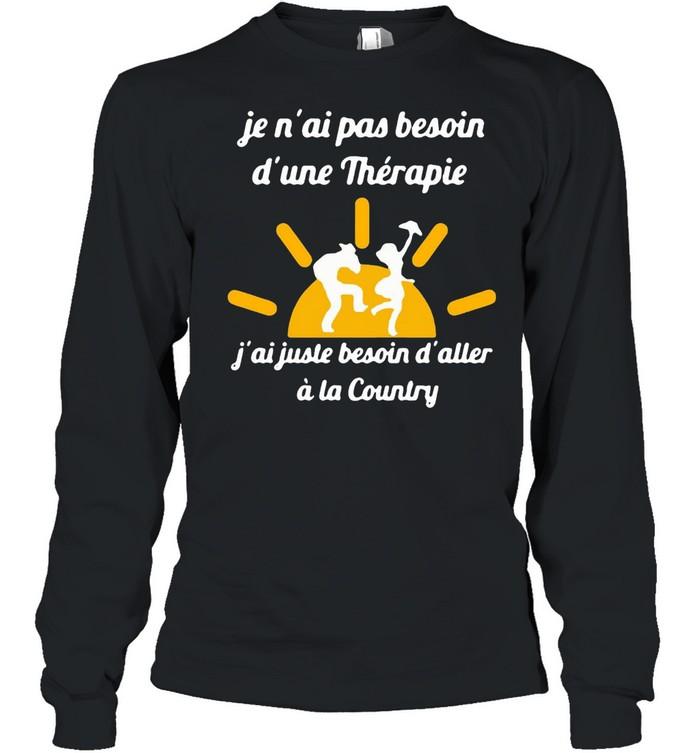 Je N'ai Pas Besoin D'une Therapie j'ai Juste Besoin D'aller A La Country T-shirt Long Sleeved T-shirt