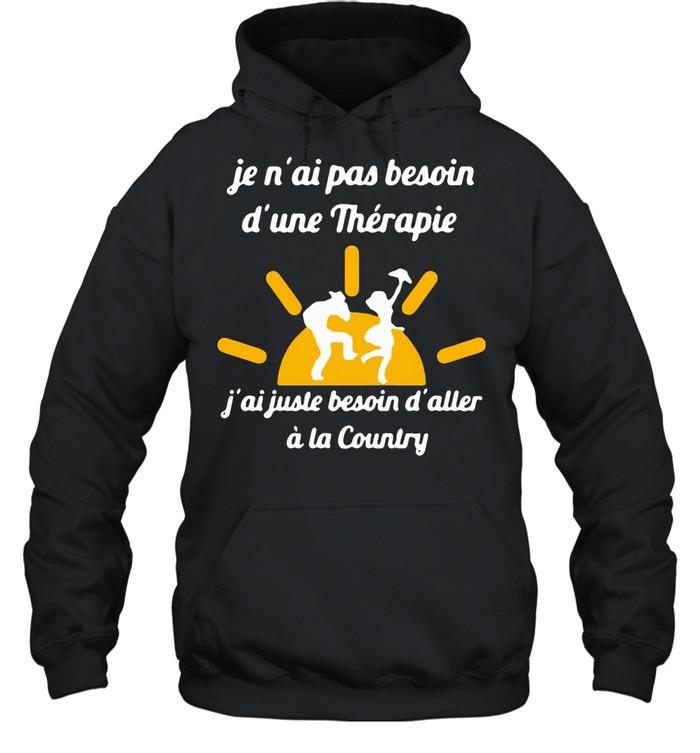 Je N'ai Pas Besoin D'une Therapie j'ai Juste Besoin D'aller A La Country T-shirt Unisex Hoodie