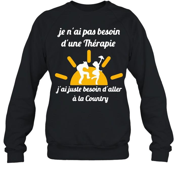 Je N'ai Pas Besoin D'une Therapie j'ai Juste Besoin D'aller A La Country T-shirt Unisex Sweatshirt