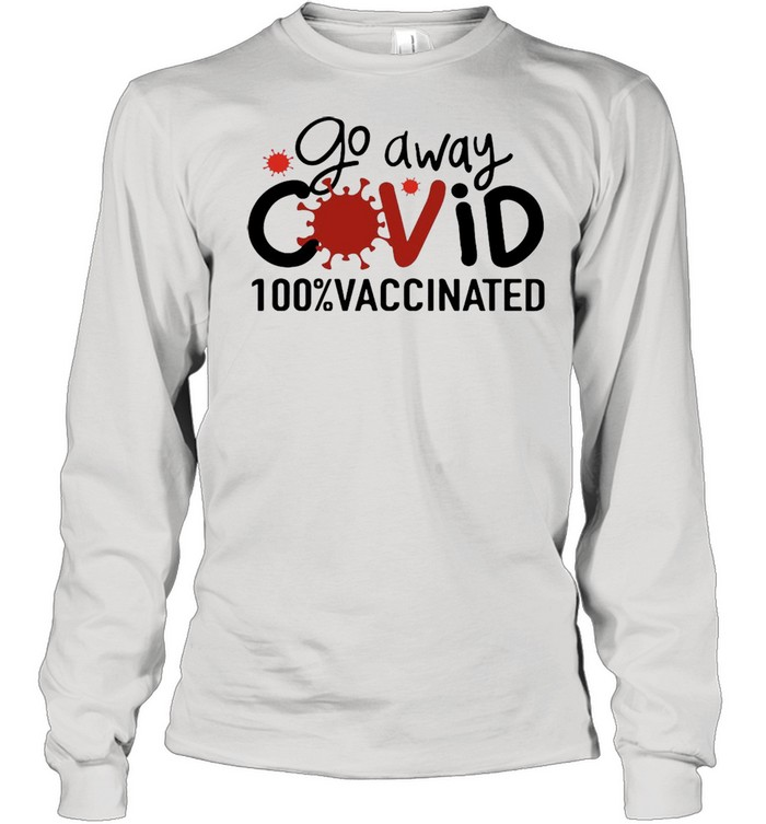 Go Away Covid 100% Vaccinated T-shirt Long Sleeved T-shirt