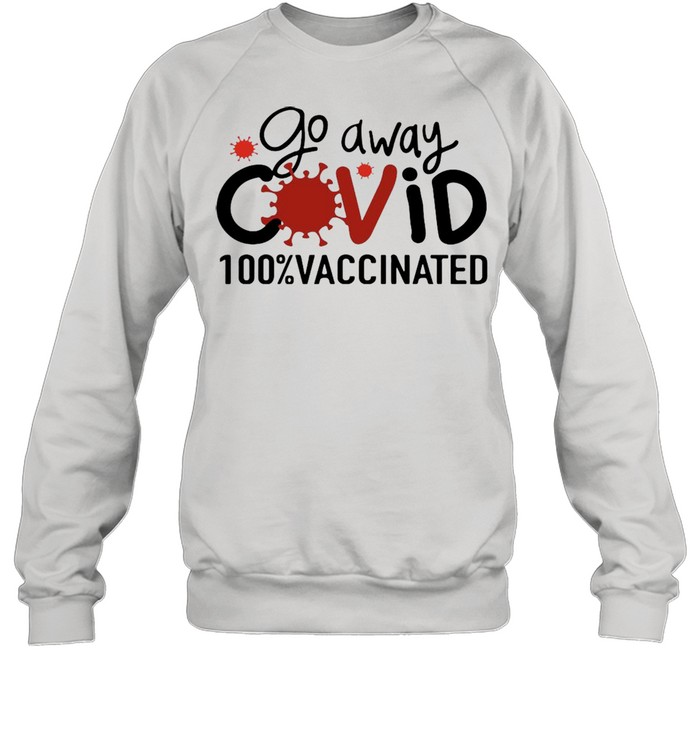 Go Away Covid 100% Vaccinated T-shirt Unisex Sweatshirt
