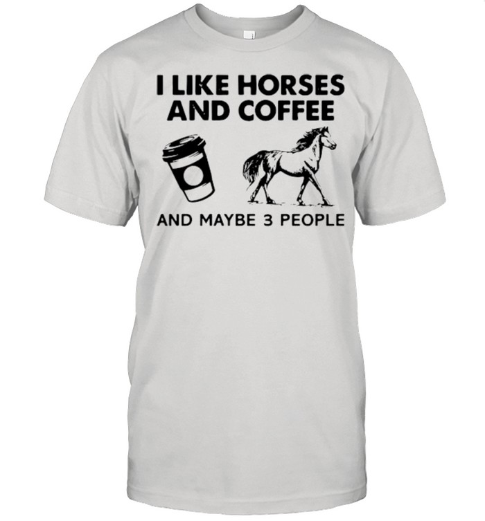 I likehorses and coffee and may be 3 people shirt Classic Men's T-shirt