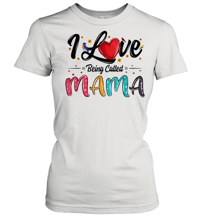 I love being called mama mommy mom mothers day shirt Classic Women's T-shirt