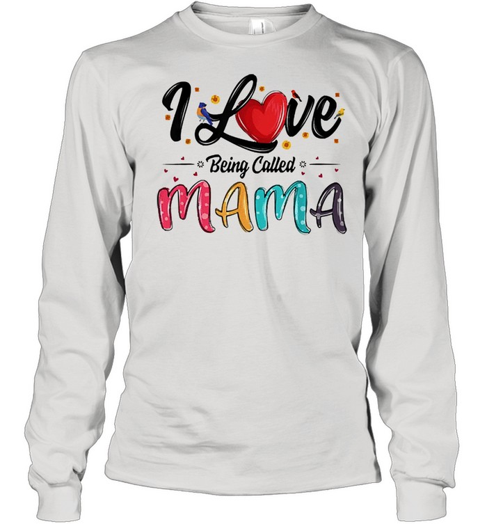 I love being called mama mommy mom mothers day shirt Long Sleeved T-shirt