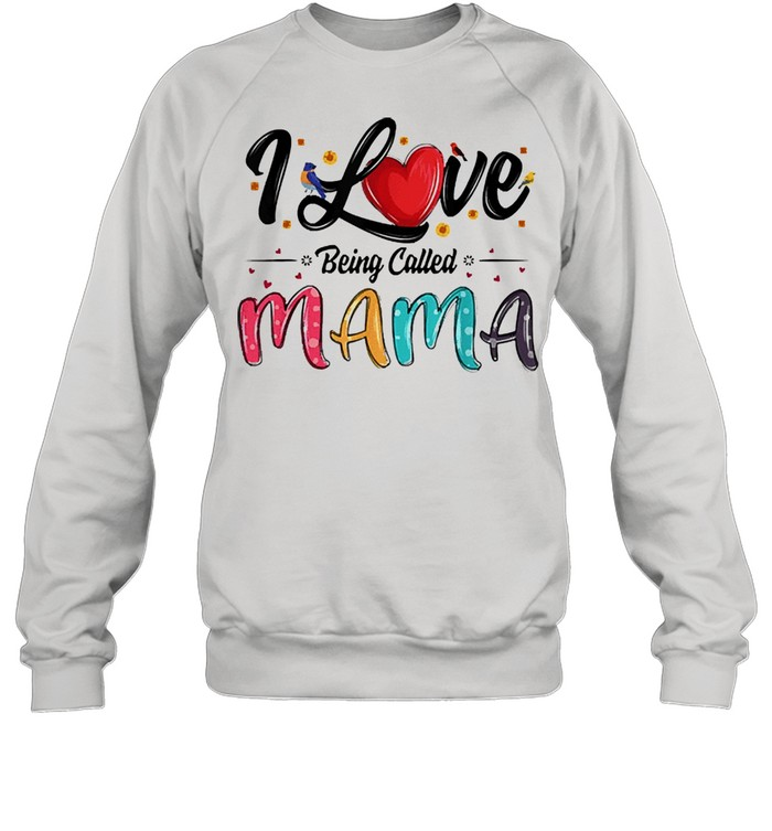 I love being called mama mommy mom mothers day shirt Unisex Sweatshirt