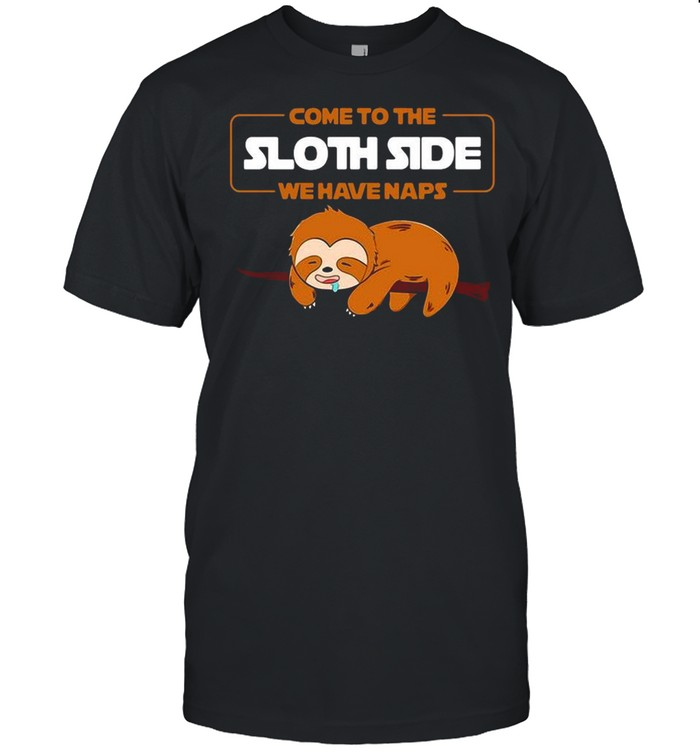 Come to the Sloth side we have naps shirt Classic Men's T-shirt
