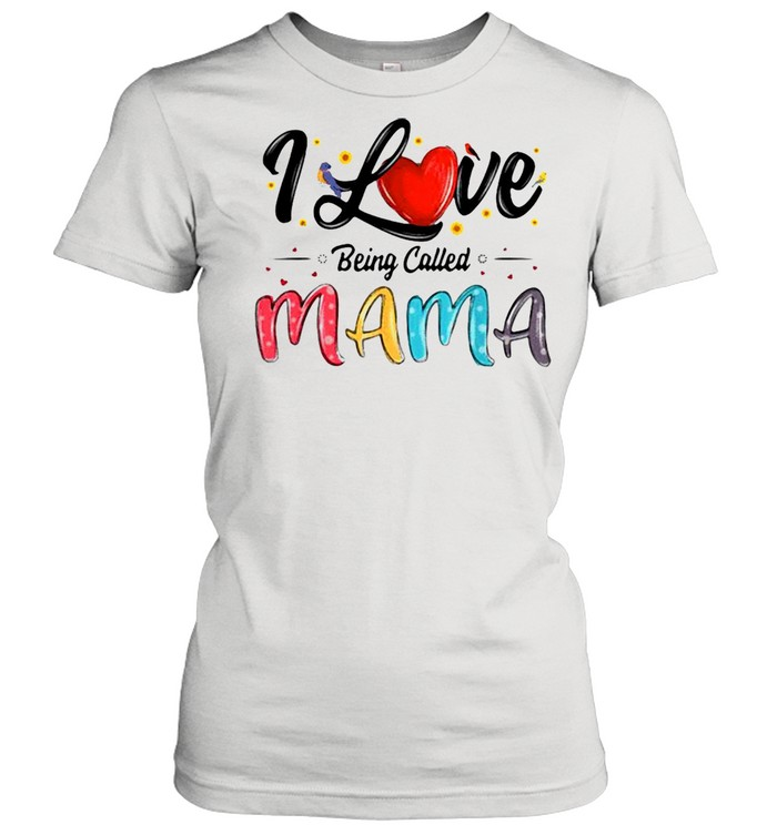 I Love Being Called Mama Mommy Mom Mother's Day T-shirt Classic Women's T-shirt