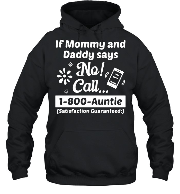 If Mommy And Daddy Says No Call 1-800-Auntie Satisfaction Guaranteed Unisex Hoodie