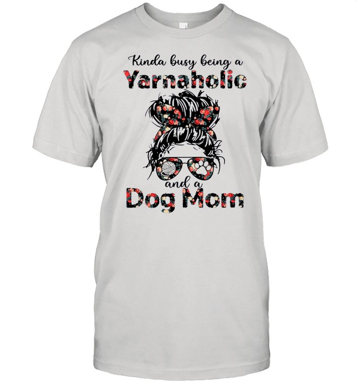 Kinda Busy Being A Yarnaholic And A Dog Mom shirt Classic Men's T-shirt