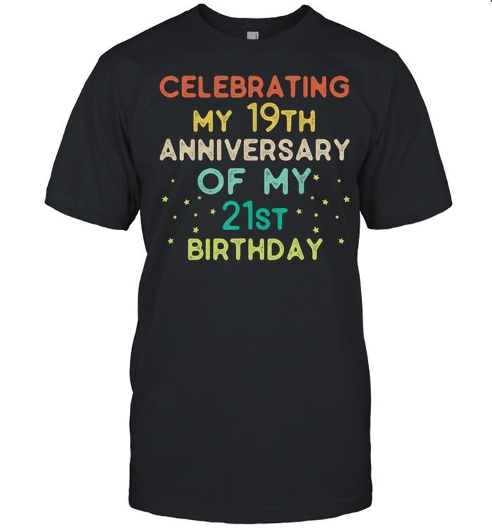 Celebrating my 19th anniversary of my 21st birthday  Classic Men's T-shirt