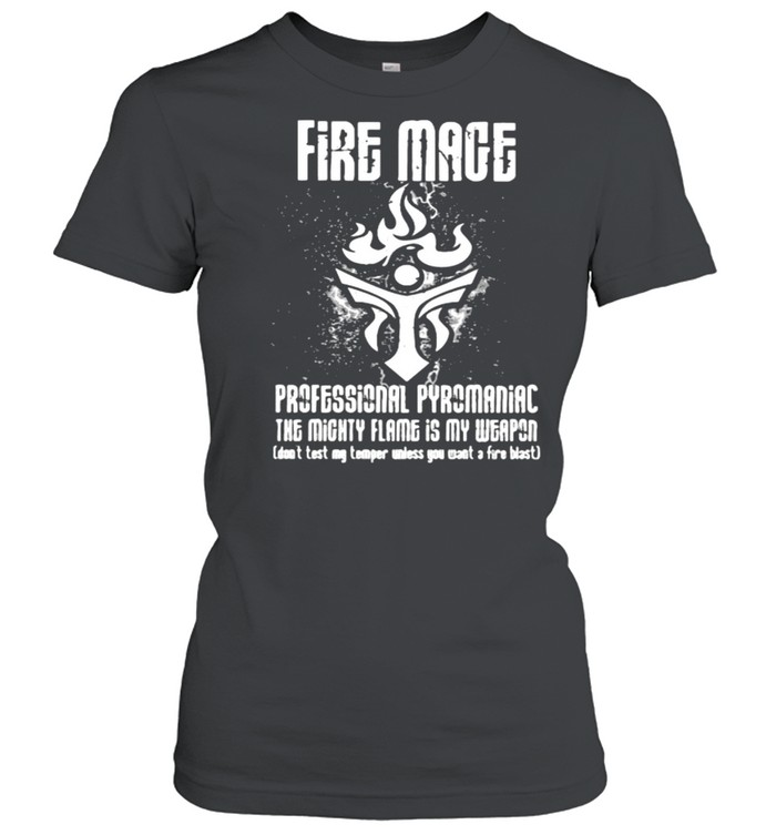 Fire mage professional pyromaniac the mighty flame is my weapon shirt Classic Women's T-shirt